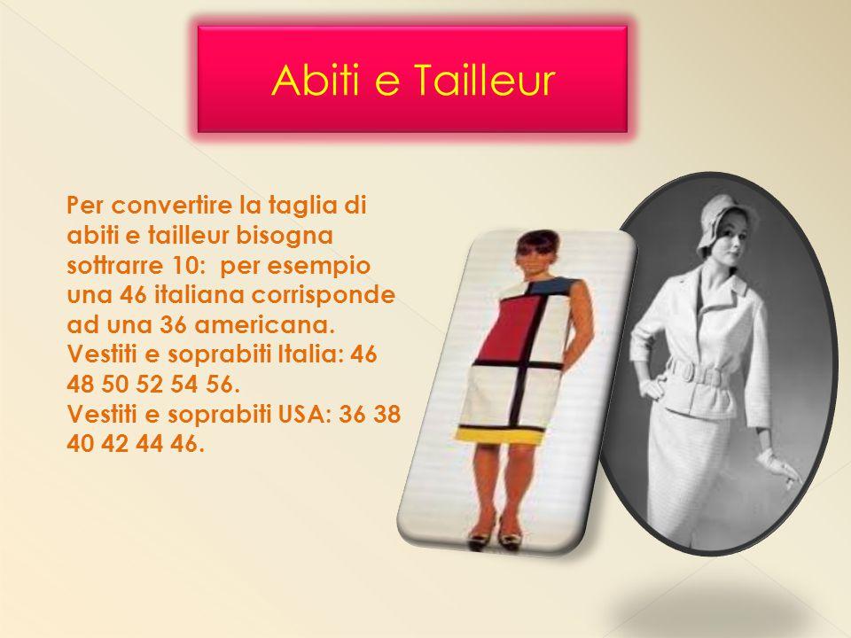 Per convertire la taglia di abiti e tailleur bisogna sottrarre 10: per esempio una 46 italiana corrisponde ad una 36 americana. Vestiti e soprabiti It