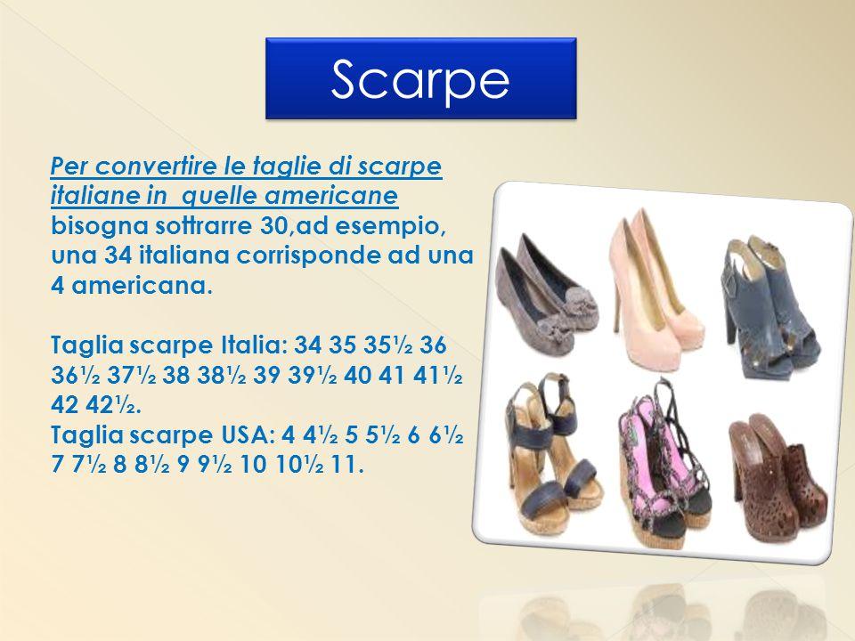 Per convertire le taglie di scarpe italiane in quelle americane bisogna sottrarre 30,ad esempio, una 34 italiana corrisponde ad una 4 americana. Tagli