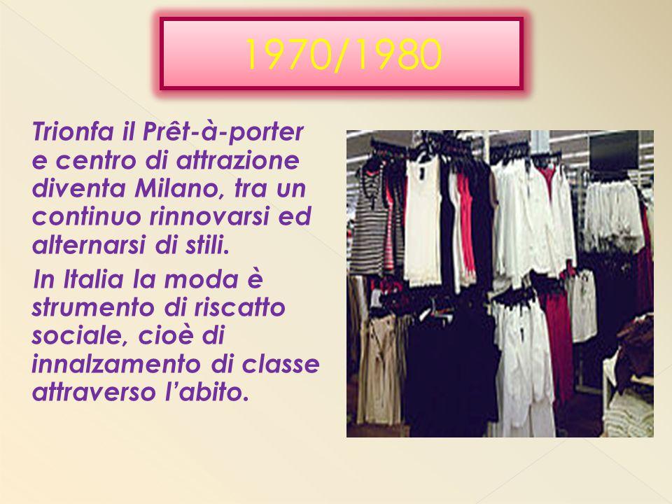 Trionfa il Prêt-à-porter e centro di attrazione diventa Milano, tra un continuo rinnovarsi ed alternarsi di stili. In Italia la moda è strumento di ri