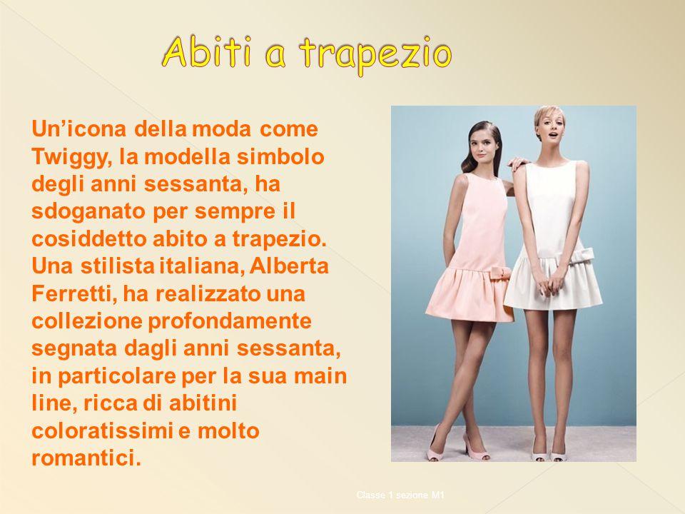 Un'icona della moda come Twiggy, la modella simbolo degli anni sessanta, ha sdoganato per sempre il cosiddetto abito a trapezio.