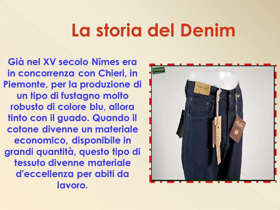 Già nel XV secolo Nîmes era in concorrenza con Chieri, in Piemonte, per la produzione di un tipo di fustagno molto robusto di colore blu, allora tinto