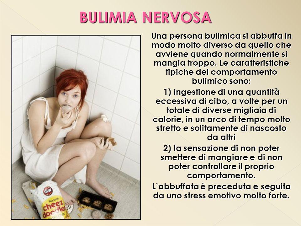 Una persona bulimica si abbuffa in modo molto diverso da quello che avviene quando normalmente si mangia troppo. Le caratteristiche tipiche del compor