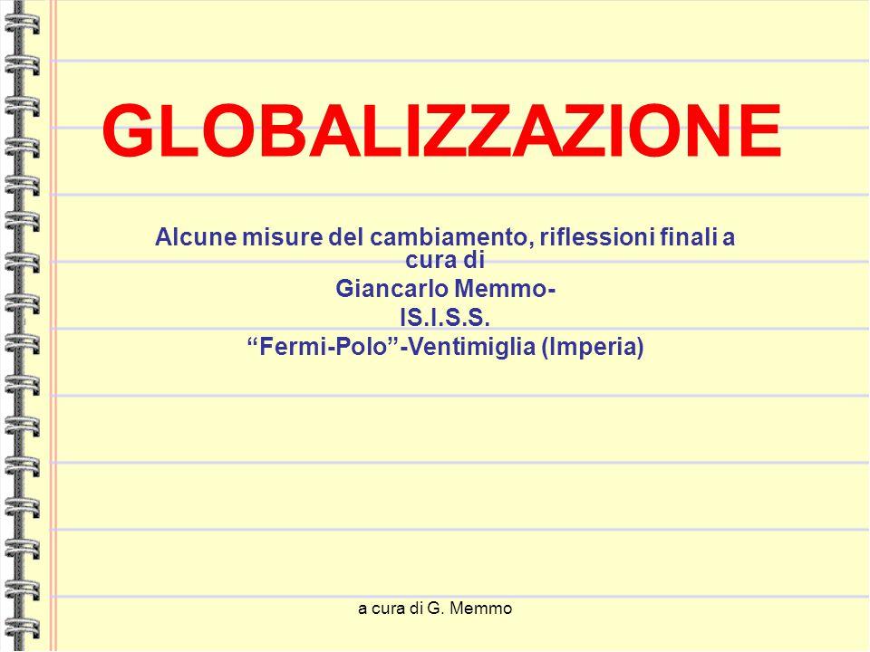 """a cura di G. Memmo GLOBALIZZAZIONE Alcune misure del cambiamento, riflessioni finali a cura di Giancarlo Memmo- IS.I.S.S. """"Fermi-Polo""""-Ventimiglia (Im"""