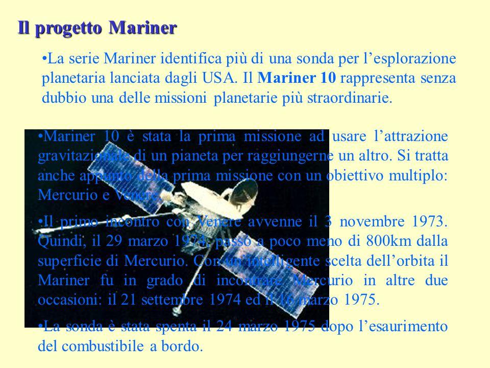Il progetto Mariner La serie Mariner identifica più di una sonda per l'esplorazione planetaria lanciata dagli USA. Il Mariner 10 rappresenta senza dub