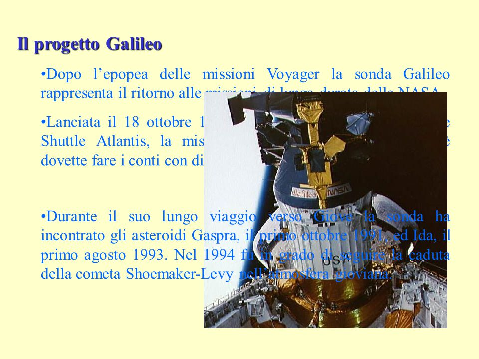 Il progetto Galileo Dopo l'epopea delle missioni Voyager la sonda Galileo rappresenta il ritorno alle missioni di lunga durata della NASA.