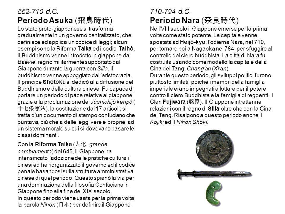 552-710 d.C. Periodo Asuka ( 飛鳥時代 ) Lo stato proto-giapponese si trasforma gradualmente in un governo centralizzato, che definisce ed applica un codic