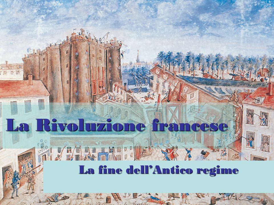 La Rivoluzione francese La fine dell'Antico regime