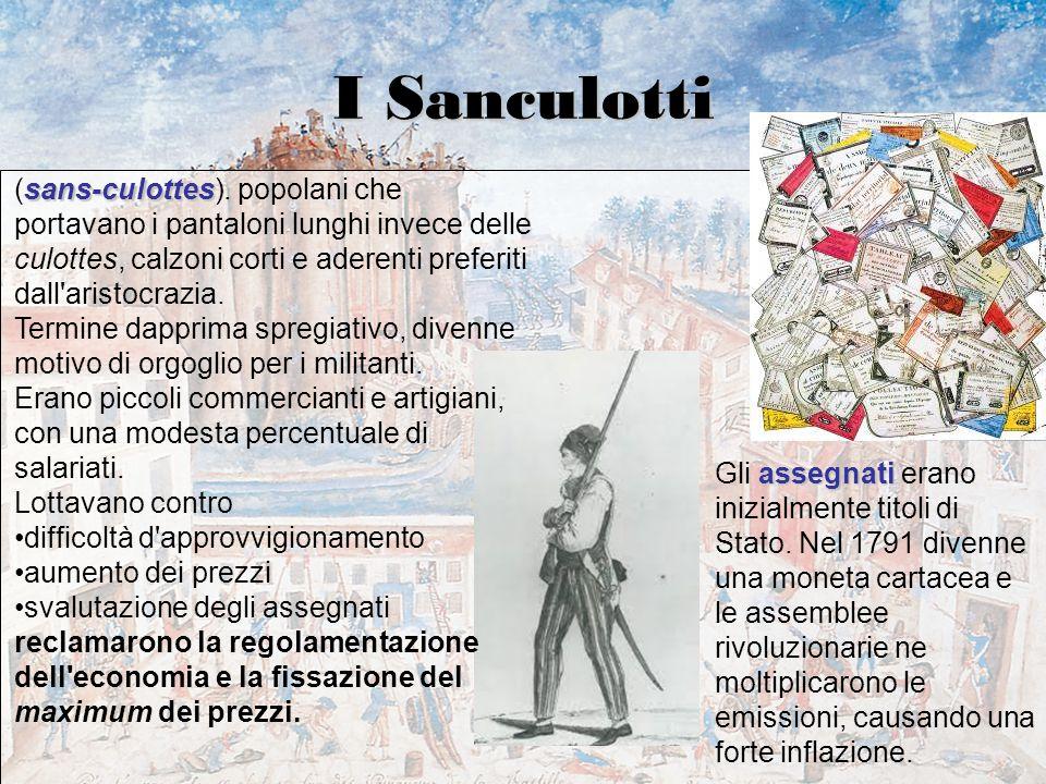 I Sanculotti sans-culottes (sans-culottes). popolani che portavano i pantaloni lunghi invece delle culottes, calzoni corti e aderenti preferiti dall'a