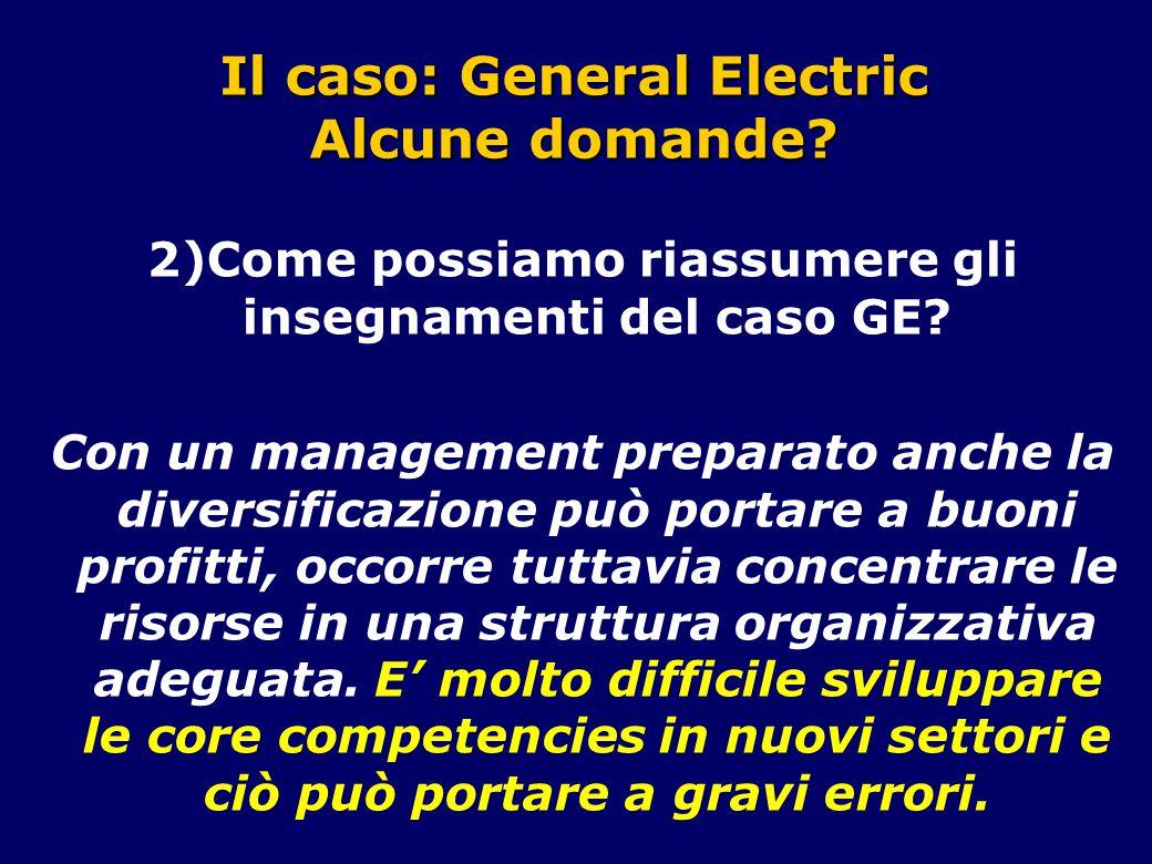 Il caso: General Electric Alcune domande.2)Come possiamo riassumere gli insegnamenti del caso GE.