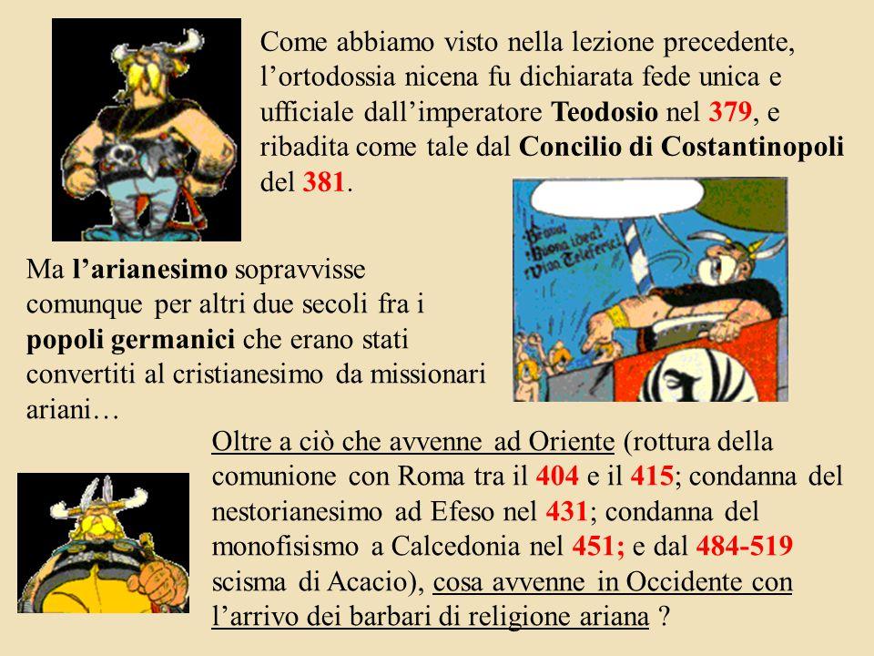Come abbiamo visto nella lezione precedente, l'ortodossia nicena fu dichiarata fede unica e ufficiale dall'imperatore Teodosio nel 379, e ribadita come tale dal Concilio di Costantinopoli del 381.