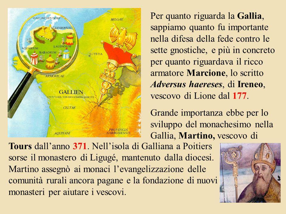 Per quanto riguarda la Gallia, sappiamo quanto fu importante nella difesa della fede contro le sette gnostiche, e più in concreto per quanto riguardava il ricco armatore Marcione, lo scritto Adversus haereses, di Ireneo, vescovo di Lione dal 177.