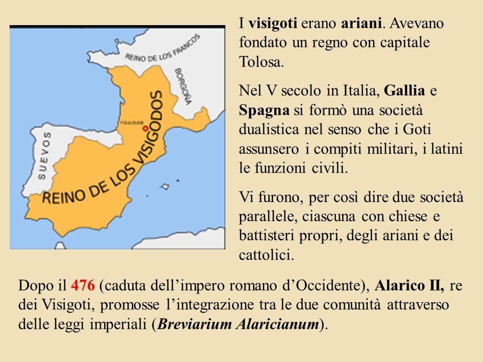 I visigoti erano ariani.Avevano fondato un regno con capitale Tolosa.