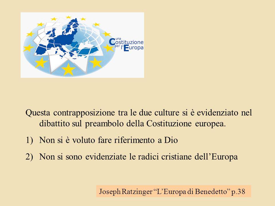 Questa contrapposizione tra le due culture si è evidenziato nel dibattito sul preambolo della Costituzione europea.