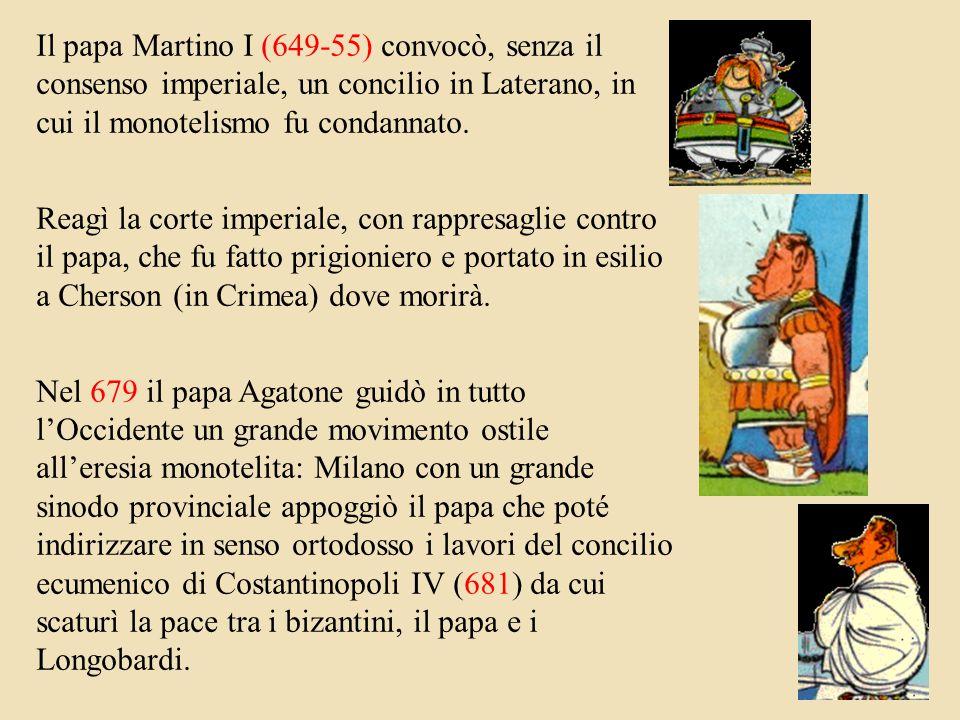 Il papa Martino I (649-55) convocò, senza il consenso imperiale, un concilio in Laterano, in cui il monotelismo fu condannato.