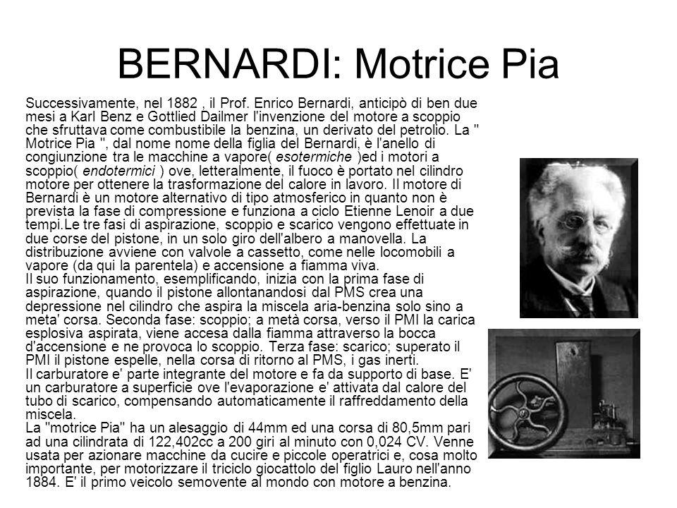 BERNARDI: Motrice Pia Successivamente, nel 1882, il Prof. Enrico Bernardi, anticipò di ben due mesi a Karl Benz e Gottlied Dailmer l'invenzione del mo