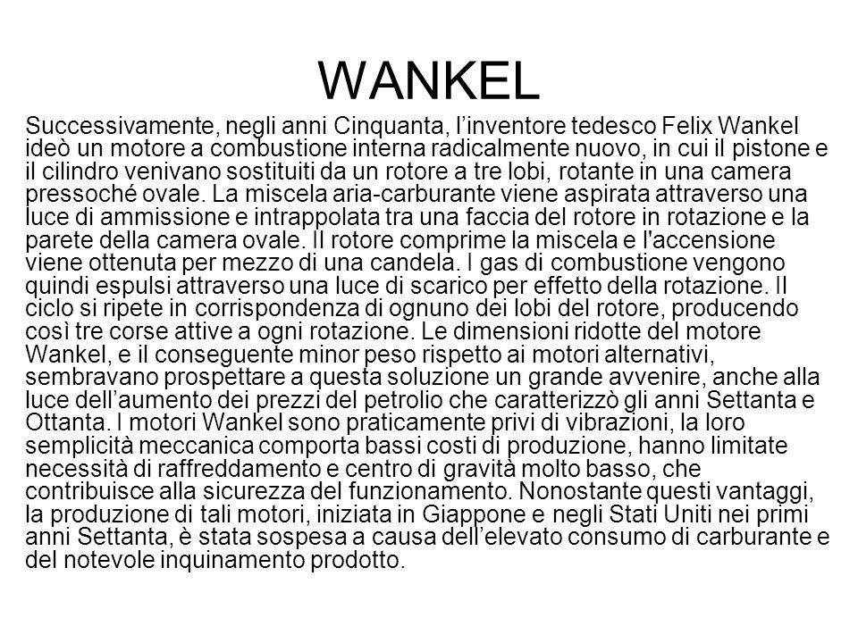 WANKEL Successivamente, negli anni Cinquanta, l'inventore tedesco Felix Wankel ideò un motore a combustione interna radicalmente nuovo, in cui il pist