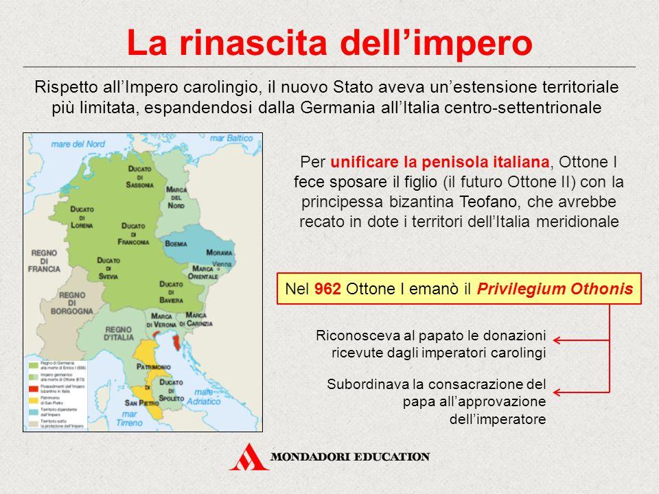 La rinascita dell'impero Rispetto all'Impero carolingio, il nuovo Stato aveva un'estensione territoriale più limitata, espandendosi dalla Germania all