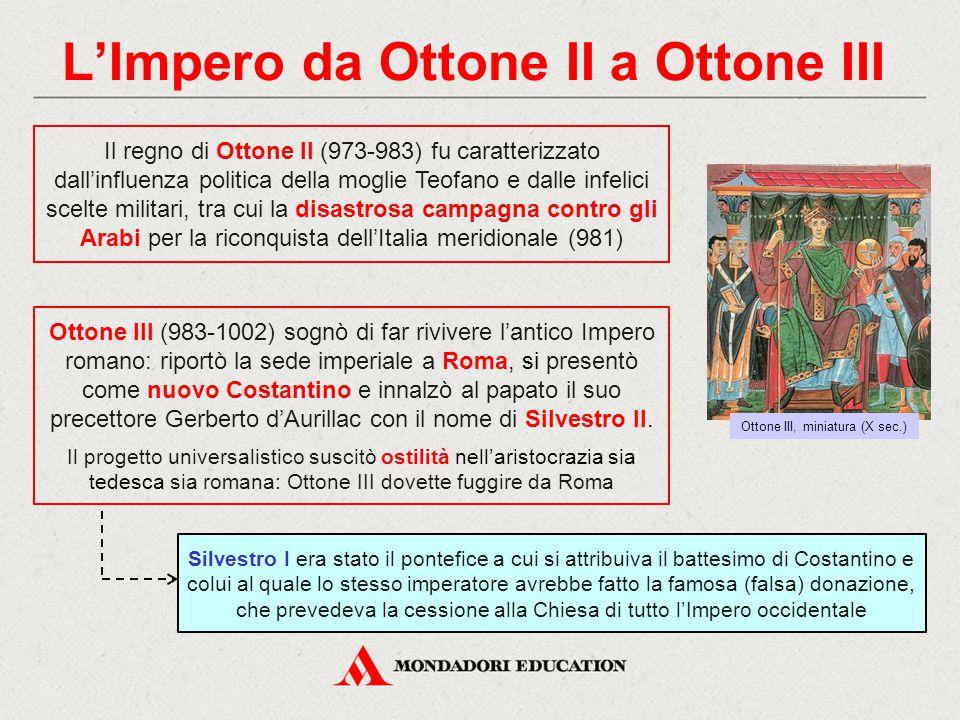 L'Impero da Ottone II a Ottone III Il regno di Ottone II (973-983) fu caratterizzato dall'influenza politica della moglie Teofano e dalle infelici sce