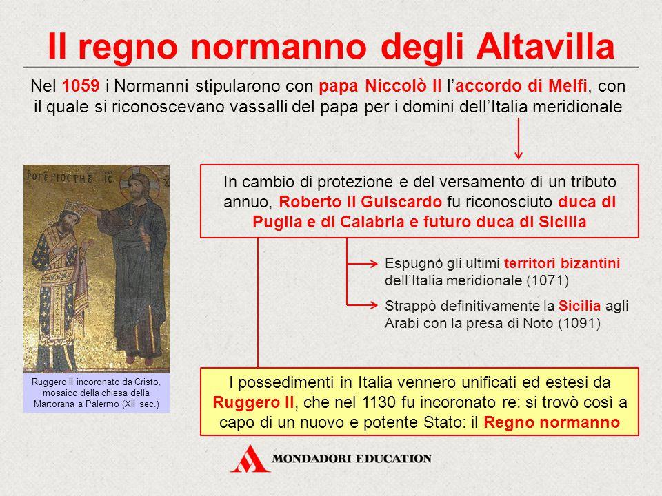 Il regno normanno degli Altavilla Nel 1059 i Normanni stipularono con papa Niccolò II l'accordo di Melfi, con il quale si riconoscevano vassalli del p