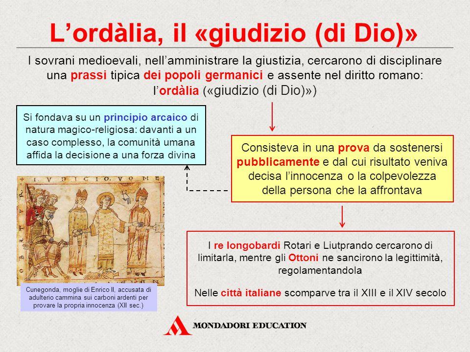 L'ordàlia, il «giudizio (di Dio)» I sovrani medioevali, nell'amministrare la giustizia, cercarono di disciplinare una prassi tipica dei popoli germani