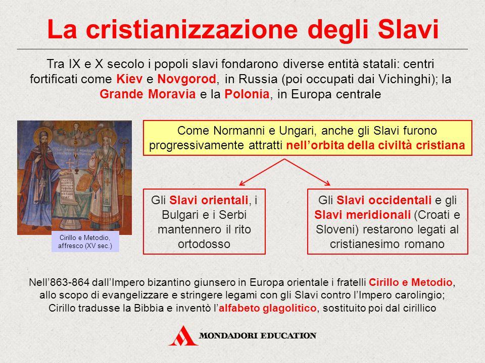 La cristianizzazione degli Slavi Tra IX e X secolo i popoli slavi fondarono diverse entità statali: centri fortificati come Kiev e Novgorod, in Russia