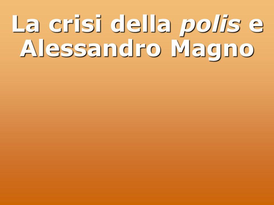 La crisi della polis e Alessandro Magno