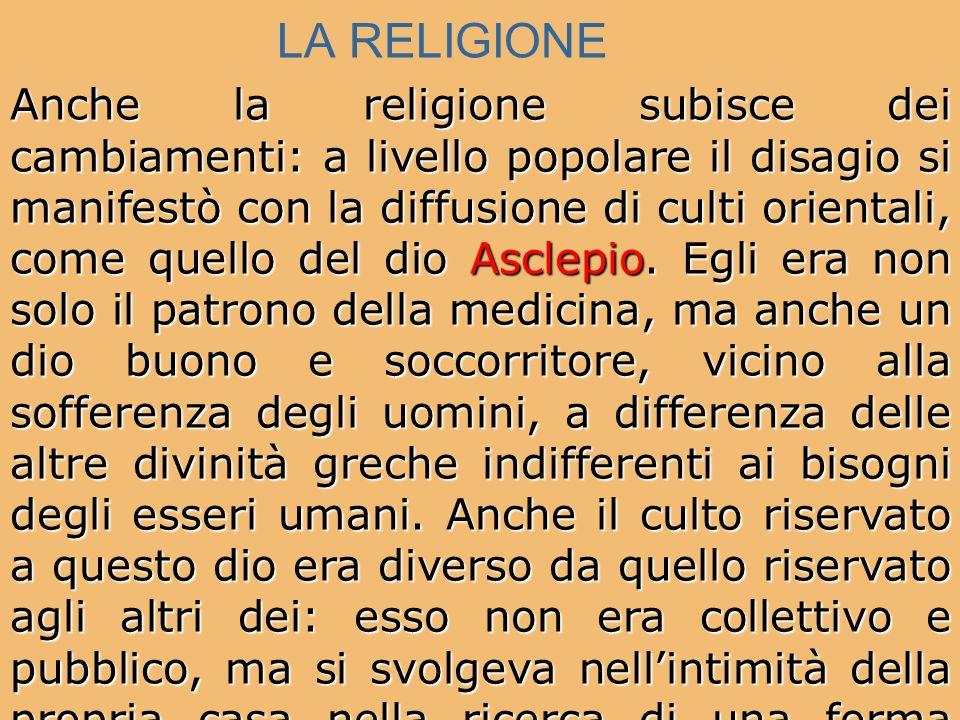 LA RELIGIONE Anche la religione subisce dei cambiamenti: a livello popolare il disagio si manifestò con la diffusione di culti orientali, come quello