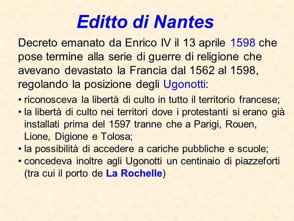Editto di Nantes Decreto emanato da Enrico IV il 13 aprile 1598 che pose termine alla serie di guerre di religione che avevano devastato la Francia da