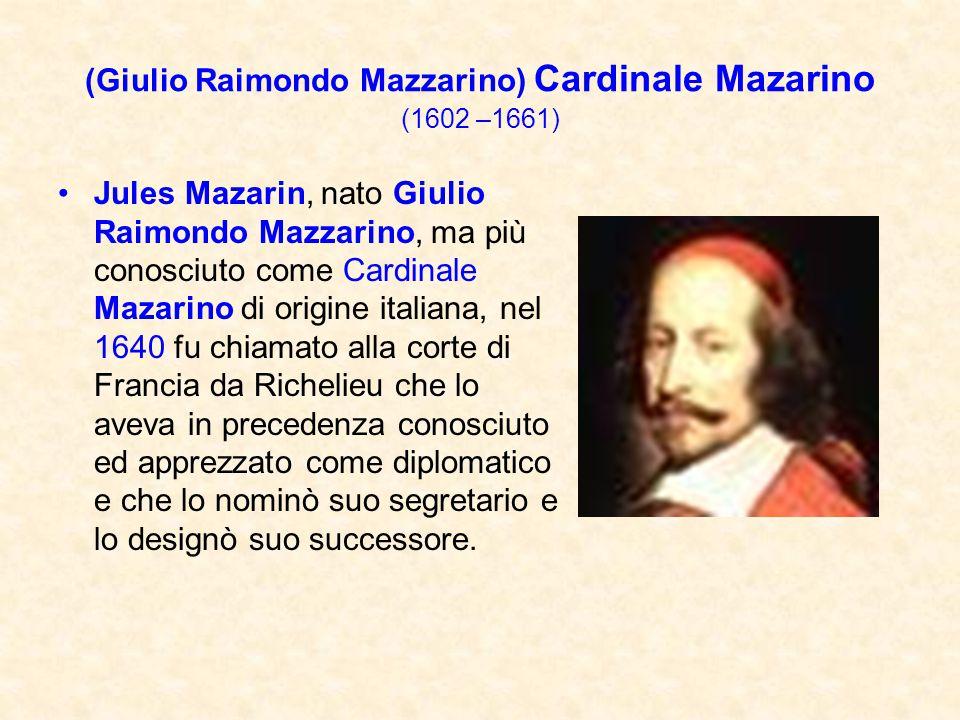 (Giulio Raimondo Mazzarino) Cardinale Mazarino (1602 –1661) Jules Mazarin, nato Giulio Raimondo Mazzarino, ma più conosciuto come Cardinale Mazarino d