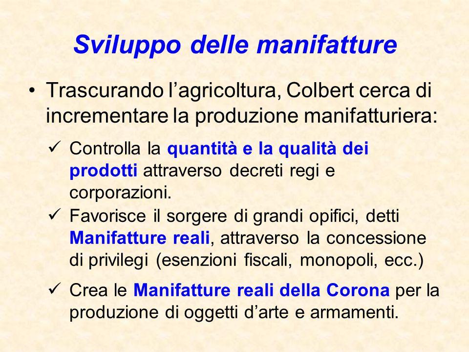 Sviluppo delle manifatture Trascurando l'agricoltura, Colbert cerca di incrementare la produzione manifatturiera: Controlla la quantità e la qualità d