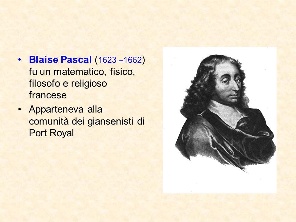 Blaise Pascal ( 1623 –1662 ) fu un matematico, fisico, filosofo e religioso francese Apparteneva alla comunità dei giansenisti di Port Royal