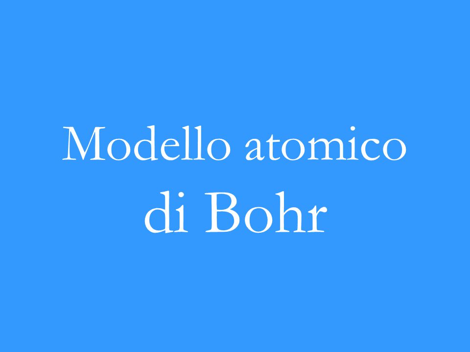 Bohr e lo spettro a righe dell'Idrogeno Visto il successo ottenuto nella risoluzione del problema del corpo nero e dell effetto fotoelettrico, attraverso l introduzione nel formalismo matematico della costante di Planck e del concetto di fotone, il fisico danese Niels Bohr decise di tentare la stessa strada anche per risolvere il problema degli spettri a righe.