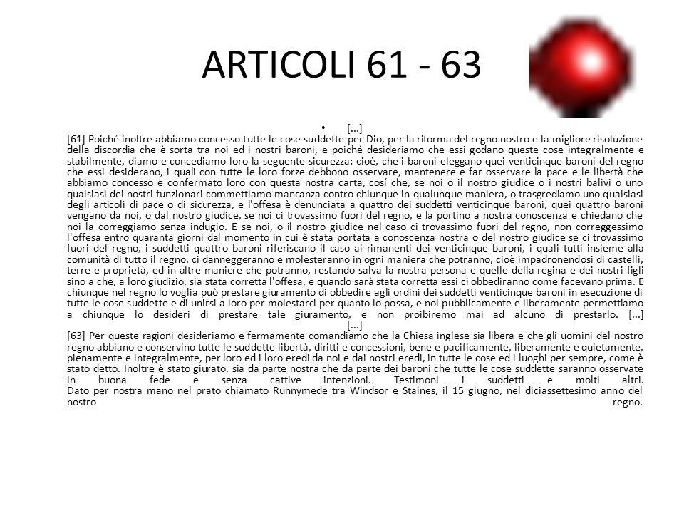 ARTICOLI 61 - 63 [...] [61] Poiché inoltre abbiamo concesso tutte le cose suddette per Dio, per la riforma del regno nostro e la migliore risoluzione