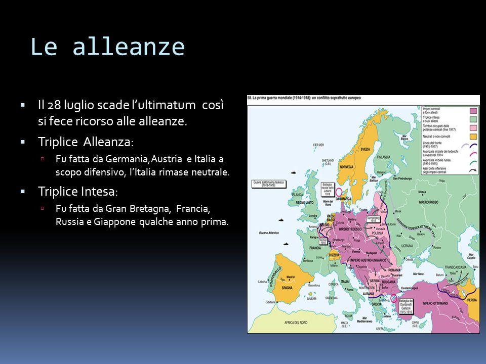 Le alleanze  Il 28 luglio scade l'ultimatum così si fece ricorso alle alleanze.  Triplice Alleanza:  Fu fatta da Germania,Austria e Italia a scopo