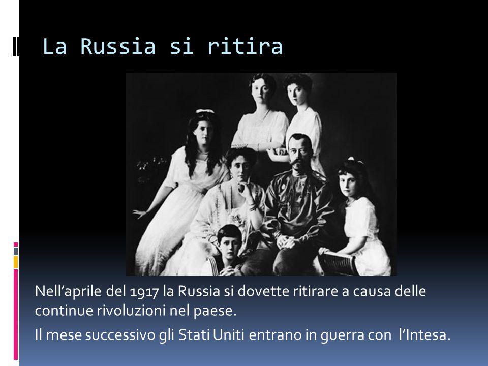 La Russia si ritira Nell'aprile del 1917 la Russia si dovette ritirare a causa delle continue rivoluzioni nel paese. Il mese successivo gli Stati Unit