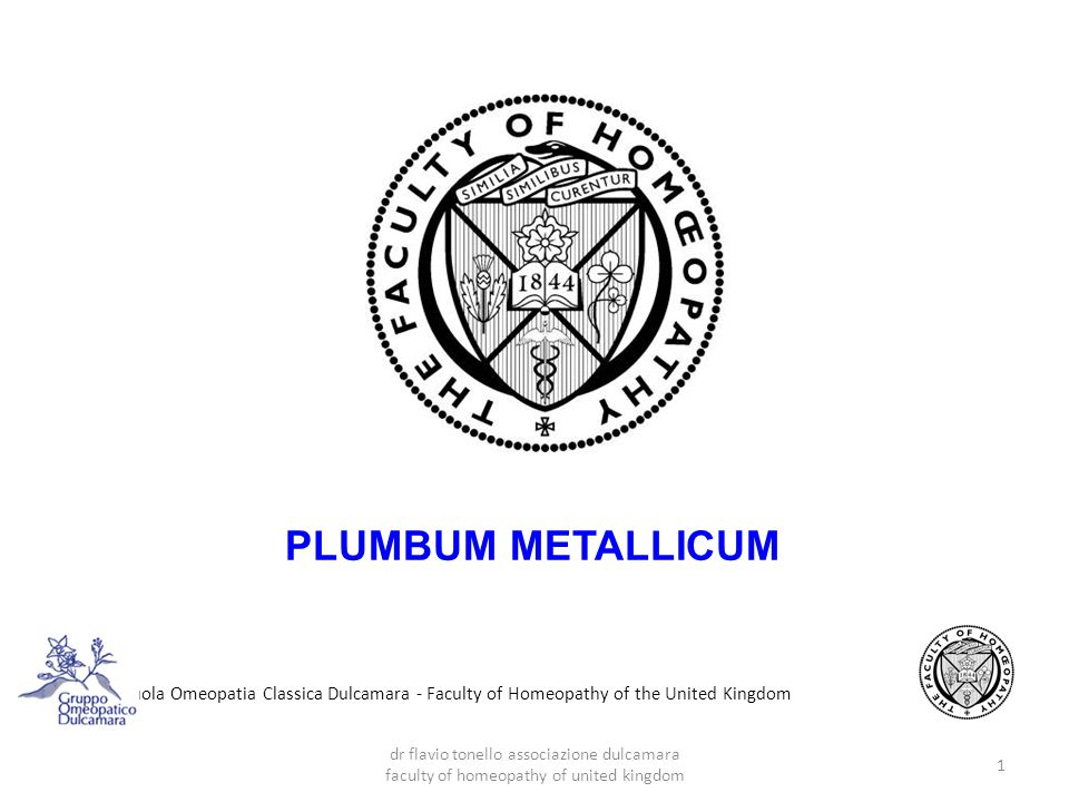 Scuola Omeopatia Classica Dulcamara - Faculty of Homeopathy of the United Kingdom PLUMBUM METALLICUM 1 dr flavio tonello associazione dulcamara facult