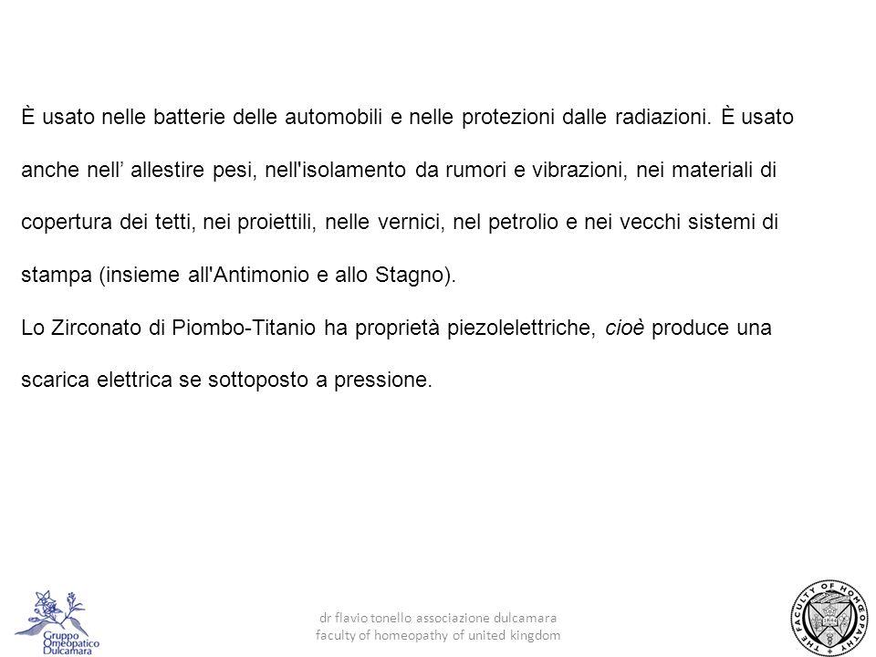 5 dr flavio tonello associazione dulcamara faculty of homeopathy of united kingdom È usato nelle batterie delle automobili e nelle protezioni dalle radiazioni.