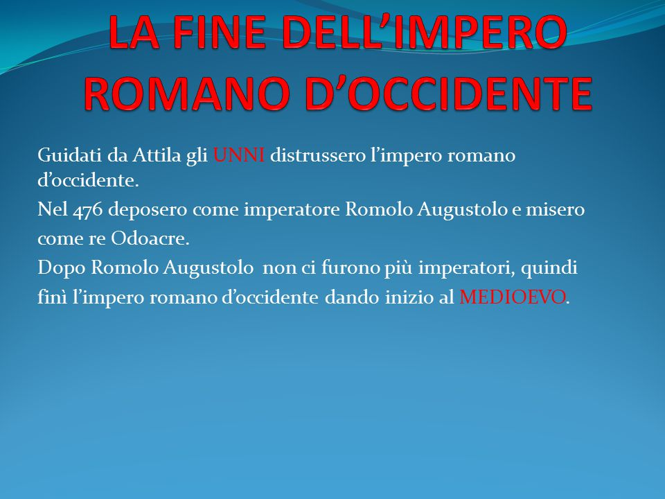 Guidati da Attila gli UNNI distrussero l'impero romano d'occidente. Nel 476 deposero come imperatore Romolo Augustolo e misero come re Odoacre. Dopo R