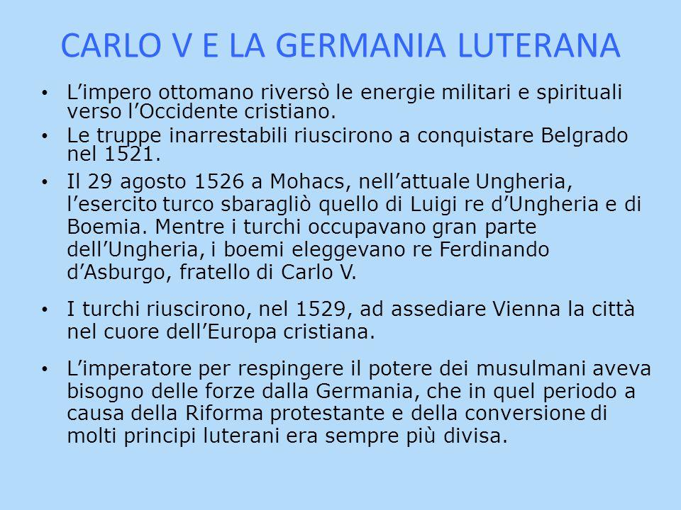 CARLO V E LA GERMANIA LUTERANA L'impero ottomano riversò le energie militari e spirituali verso l'Occidente cristiano. Le truppe inarrestabili riuscir