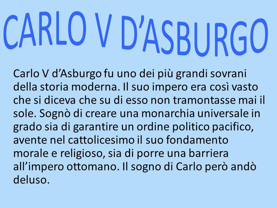 CARLO V D'ASBURGO Situazione in Italia venne influenzata dalle vicende politiche del 1515-1530 e fu anche scenario di battaglie del titanico duello tra Francia e Spagna.
