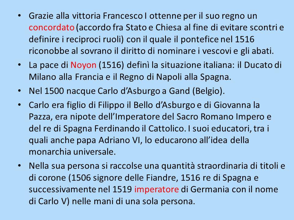 Grazie alla vittoria Francesco I ottenne per il suo regno un concordato (accordo fra Stato e Chiesa al fine di evitare scontri e definire i reciproci