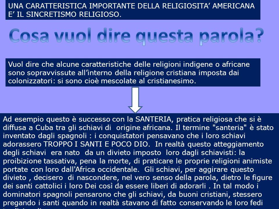 UNA CARATTERISTICA IMPORTANTE DELLA RELIGIOSITA' AMERICANA E' IL SINCRETISMO RELIGIOSO. Vuol dire che alcune caratteristiche delle religioni indigene