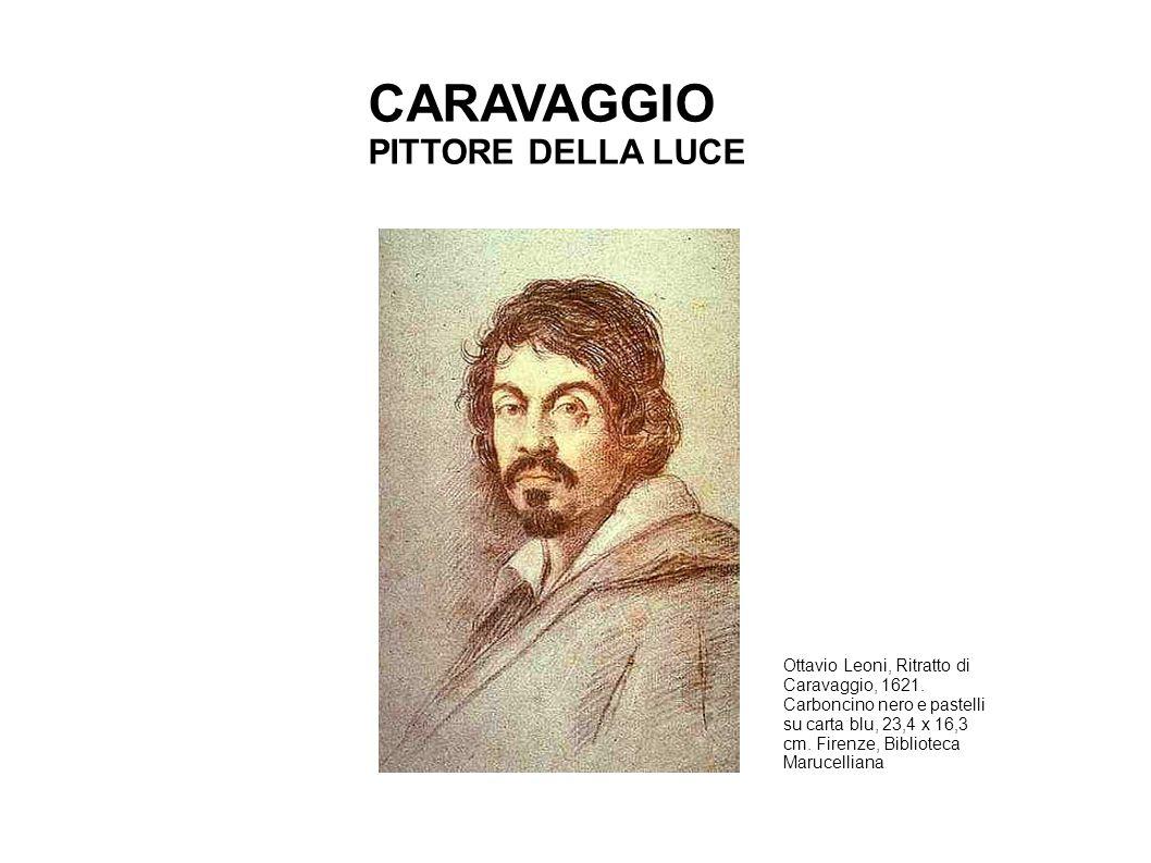 CARAVAGGIO PITTORE DELLA LUCE Ottavio Leoni, Ritratto di Caravaggio, 1621. Carboncino nero e pastelli su carta blu, 23,4 x 16,3 cm. Firenze, Bibliotec