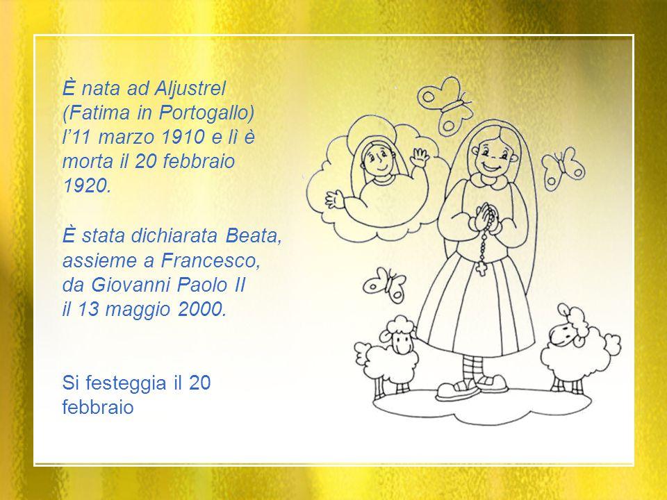 È nata ad Aljustrel (Fatima in Portogallo) l'11 marzo 1910 e lì è morta il 20 febbraio 1920.