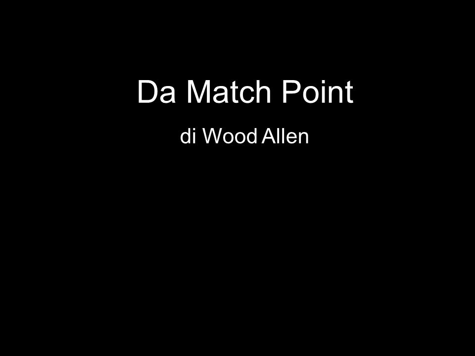 Da Match Point di Wood Allen