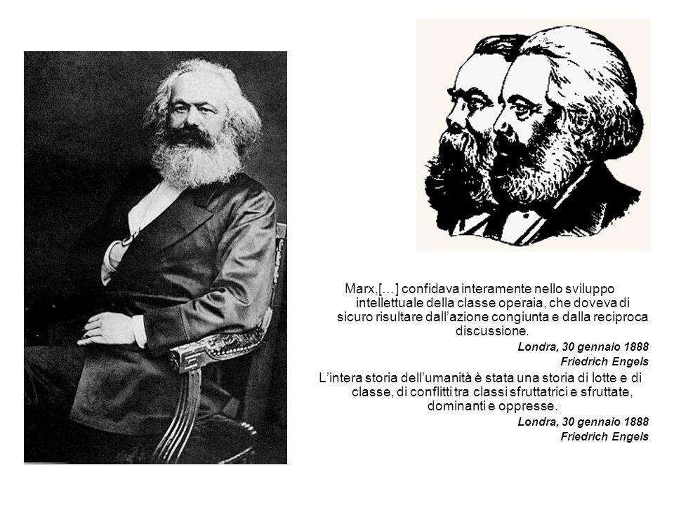 Marx,[…] confidava interamente nello sviluppo intellettuale della classe operaia, che doveva di sicuro risultare dall'azione congiunta e dalla reciproca discussione.