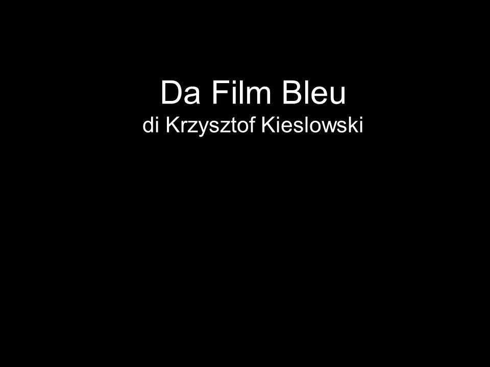 Da Film Bleu di Krzysztof Kieslowski