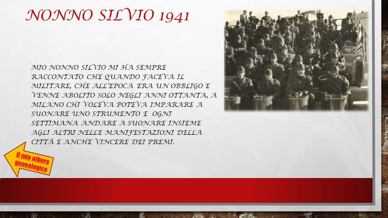 NONNO SILVIO 1941 MIO NONNO SILVIO MI HA SEMPRE RACCONTATO CHE QUANDO FACEVA IL MILITARE, CHE ALL'EPOCA ERA UN OBBLIGO E VENNE ABOLITO SOLO NEGLI ANNI