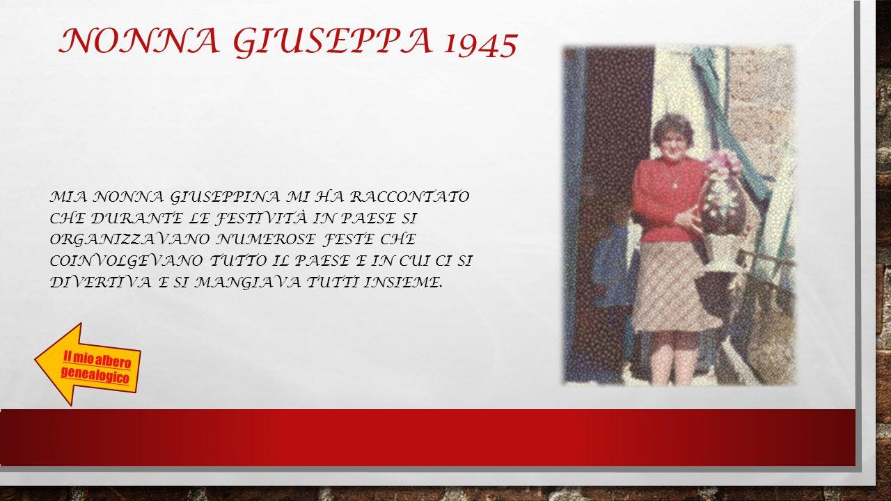 NONNA GIUSEPPA 1945 MIA NONNA GIUSEPPINA MI HA RACCONTATO CHE DURANTE LE FESTIVITÀ IN PAESE SI ORGANIZZAVANO NUMEROSE FESTE CHE COINVOLGEVANO TUTTO IL