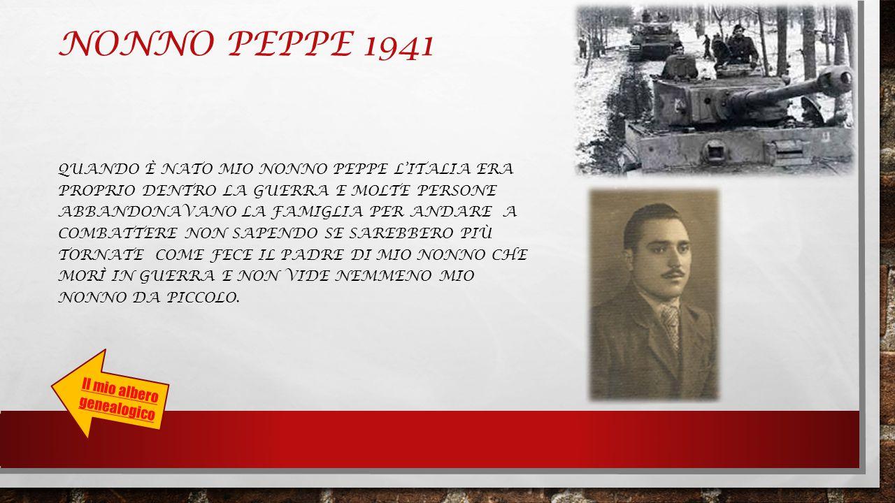 NONNO PEPPE 1941 QUANDO È NATO MIO NONNO PEPPE L'ITALIA ERA PROPRIO DENTRO LA GUERRA E MOLTE PERSONE ABBANDONAVANO LA FAMIGLIA PER ANDARE A COMBATTERE NON SAPENDO SE SAREBBERO PIÙ TORNATE COME FECE IL PADRE DI MIO NONNO CHE MORÌ IN GUERRA E NON VIDE NEMMENO MIO NONNO DA PICCOLO.